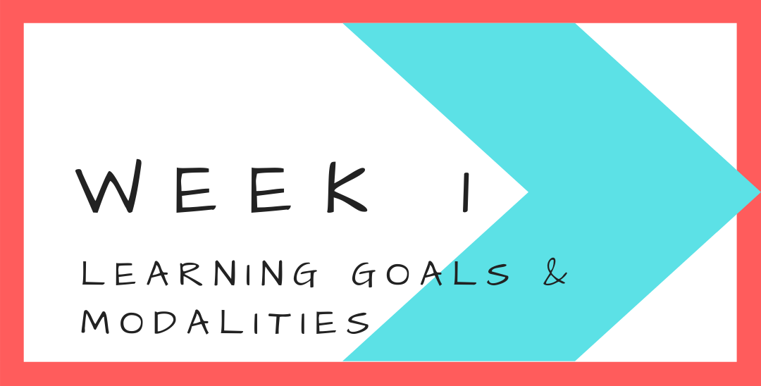 Week 1 - Learning Goals & Modalities