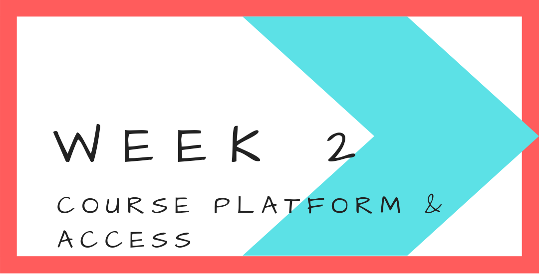 Week 2 - Course Platform & Access