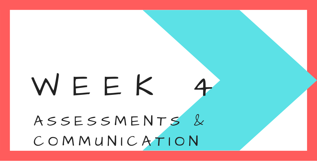 Week 4 - Assessments & Communication