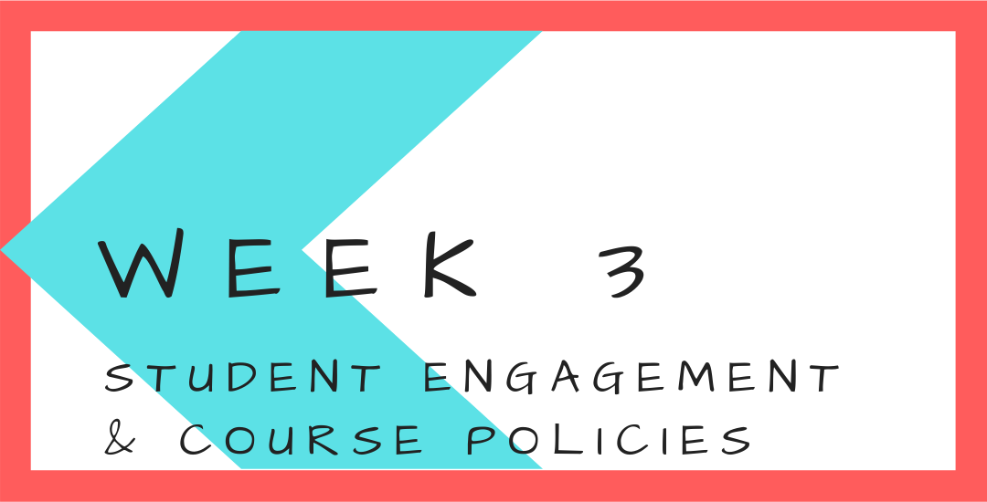 Week 3 - Student Engagement & Course Policies