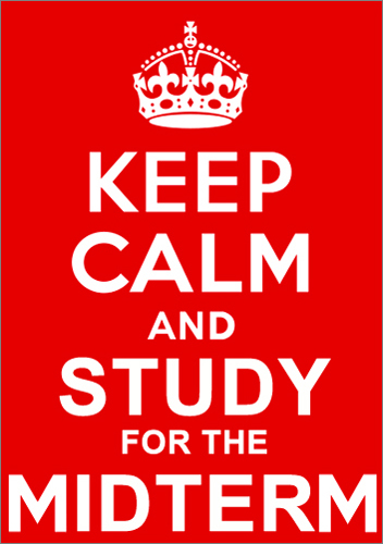 external image keep-calm-and-study-for-the-midterm1.jpg